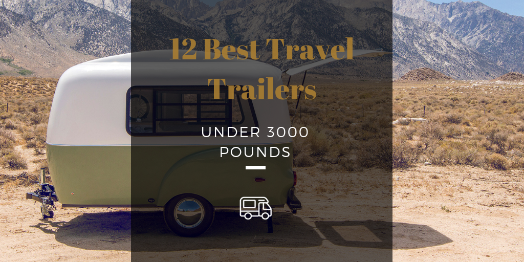 12 Best Travel Trailers Under 3000 Pounds Mr Rv