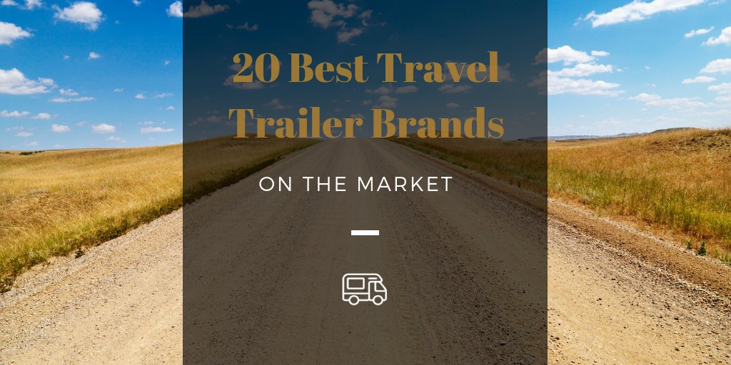 20 Best Travel Trailer Brands On The 2019 Market Mr Rv